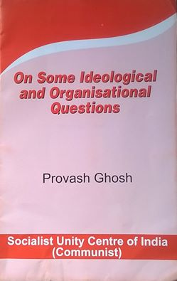 On Some Ideological and Organisational Questions (NEW BOOKLET) Comrade Provash Ghosh